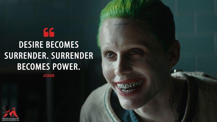 Joker: Desire becomes surrender. Surrender becomes power.  More on…