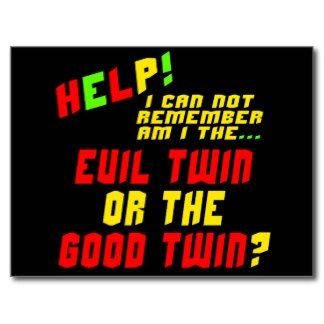 I would say good, but compRed to my twin! Ha evil all the way lol