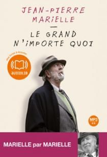 Livre audio Le grand n'importe quoi, de Jean-Pierre Marielle, lu par Jean-Pierre Marielle, livre audio Documents et Sagesse | Audiolib | Les...