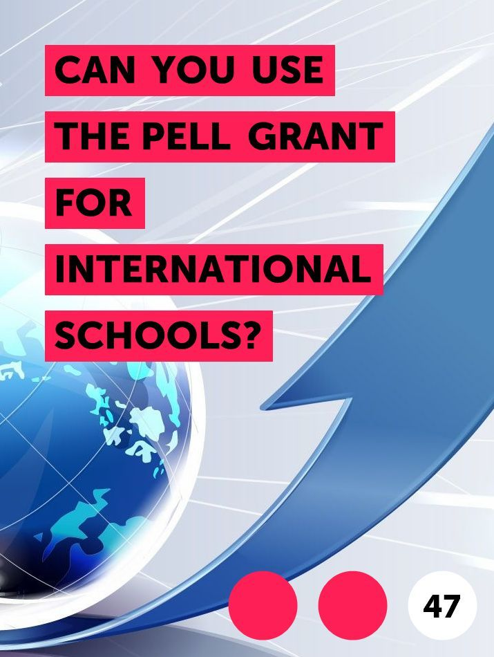 Can You Use The Pell Grant For International Schools In 2020 International School Pell Grant School