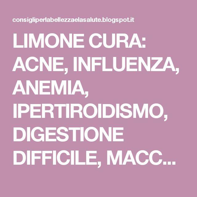LIMONE CURA: ACNE, INFLUENZA, ANEMIA, IPERTIROIDISMO, DIGESTIONE DIFFICILE, MACCHIE DELLA PELLE,BRONCHITE, ECC....