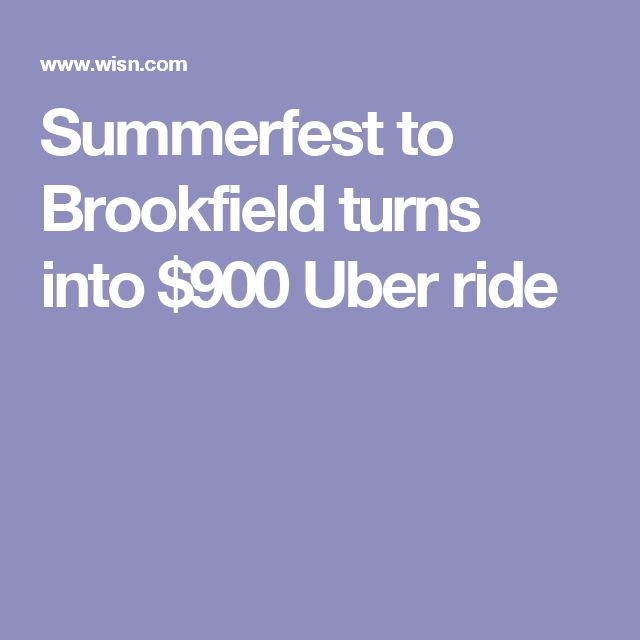 Summerfest to Brookfield turns into $900 Uber ride