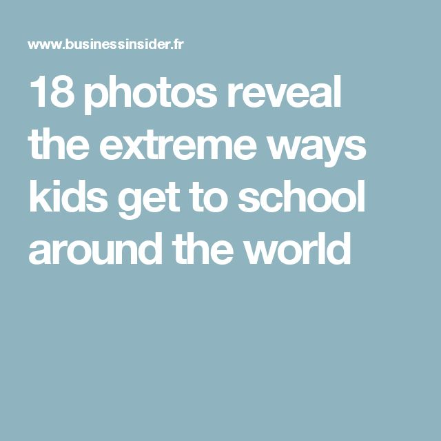 18 photos reveal the extreme ways kids get to school around the world