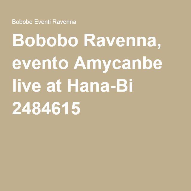 Bobobo Ravenna, evento Amycanbe live at Hana-Bi 2484615