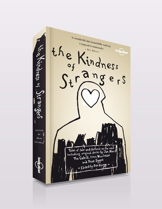 A collection of 26 inspiring tales, The Kindness of Strangers investigates the unexpected human connections that so often transfigure and transform the experience of travel, and celebrates the gift of kindness around the world.     This book features stories by Jan Morris, Tim Cahill, Simon Winchester and Dave Eggers.