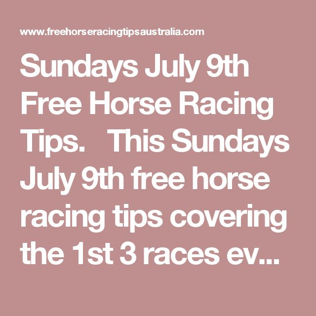 Sundays July 9th Free Horse Racing Tips.  This Sundays July 9th free horse racing tips covering the 1st 3 races everywhere...