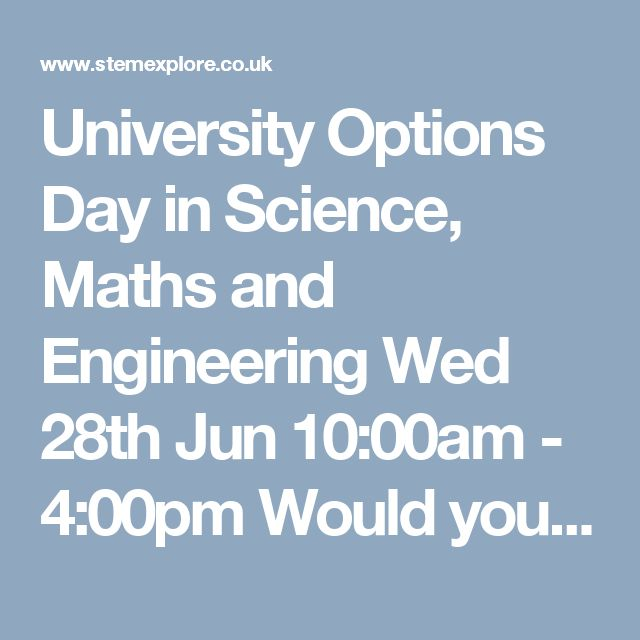 University Options Day in Science, Maths and Engineering Wed 28th Jun 10:00am - 4:00pm  Would you like to explore your university options available with Maths, Physics and/or Chemistry A levels? Year 12 students are invited to a free one-day event to experience hands-on activities, demonstrations and short lectures to give you a taste of what studying science and engineering at university involves. Here is a taster of what to expect.