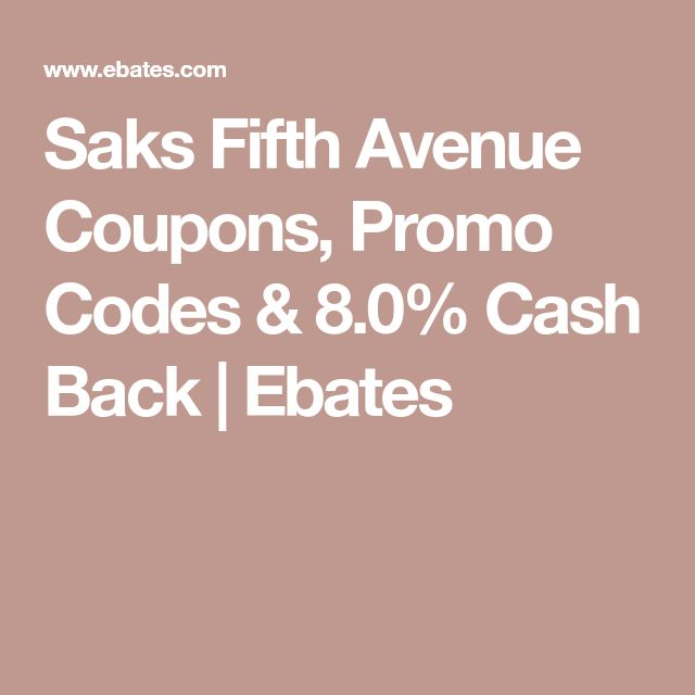 Saks Fifth Avenue Coupons, Promo Codes & 8.0% Cash Back | Ebates