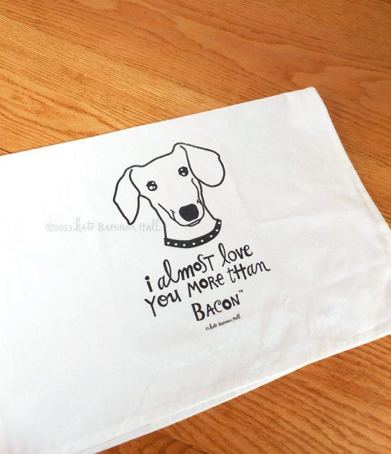 I Almost Love You More Than Bacon-Dachshund (Trademark) This little Doxies attitude is one many of us have---we want to show love but without