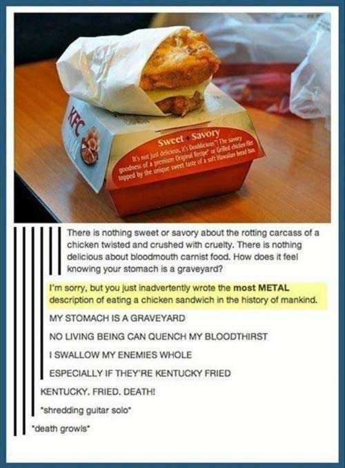 """the most metal description of eating a chicken sandwich"""