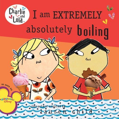I Am Extremely Absolutely Boiling (Charlie and Lola) by Lauren Child. $3.99. Reading level: Ages 5 and up. Author: Lauren Child. Series - Charlie and Lola. Publisher: Grosset & Dunlap (June 25, 2009)