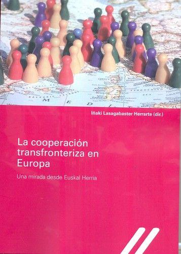La cooperación transfronteriza en Europa : una mirada desde Euskal Herria / Iñaki Lasagabaster Herrarte (dir.). Instituto Vasco de Administración Pública, 2016