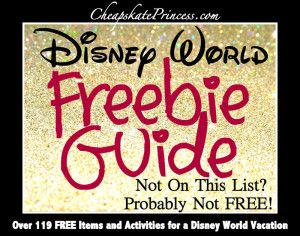 The Ultimate Walt Disney World FREEbie Guide: 130 Free Vacation Items and Activities