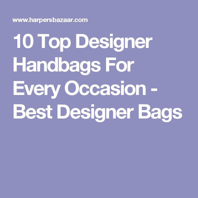 10 Top Designer Handbags For Every Occasion - Best Designer Bags