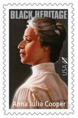 Anna Julia Cooper (1858-1964);   an educator, scholar, feminist, and activist who gave voice to the African American community during the 19th and 20th centuries, from the end of slavery to the beginning of the Civil Rights Movement. The Postal Service's Black Heritage stamp was released in January 2009.