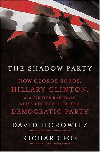 Bestseller Books Online The Shadow Party: How George Soros, Hillary Clinton, and Sixties Radicals Seized Control of the Democratic Party David Horowitz, Richard Poe $10.87  - http://www.ebooknetworking.net/books_detail-1595551034.html