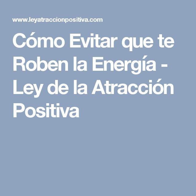 Cómo Evitar que te Roben la Energía - Ley de la Atracción Positiva