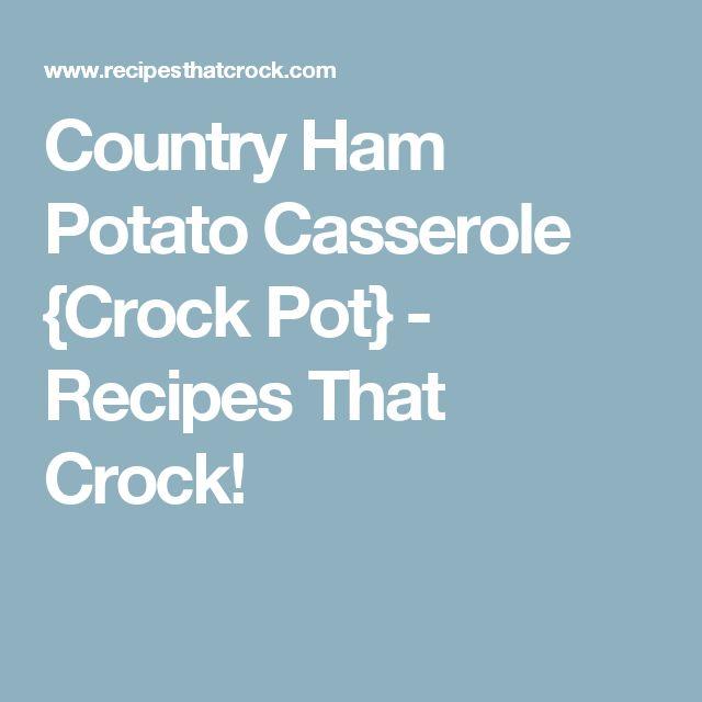 Country Ham Potato Casserole {Crock Pot} - Recipes That Crock!