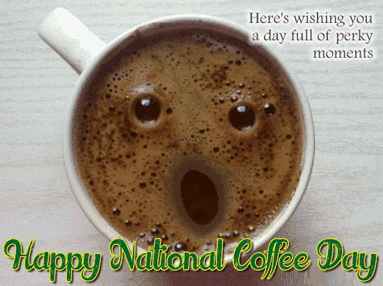 Happy #NationalCoffeeDay to our #coffeelovers! Hope your day is brewed with perky moments. #Coffee #ecards.