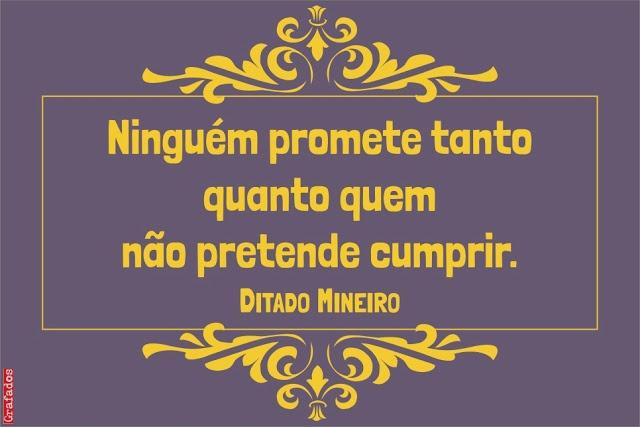 Grafados: Ditado Mineiro - Ninguém promete tanto quanto quem não pretende cumprir