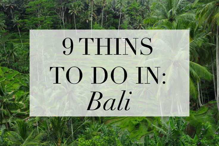 9 THINGS TO DO IN: Bali