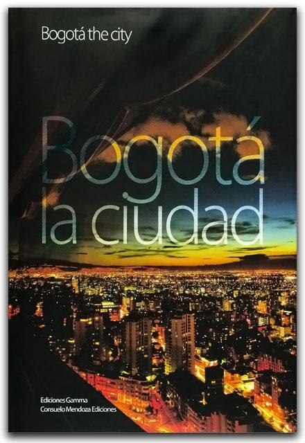 Bogotá la ciudad–Consuelo Mendoza–Ediciones Gamma    http://www.librosyeditores.com/tiendalemoine/ciencias-sociales-y-humanas/2197-bogota-la-ciudad.html    Editores y distribuidores.
