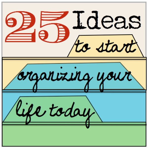 25 Ideas to start organizing your life today LG SQ