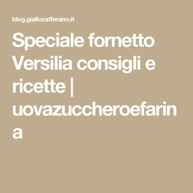 Speciale fornetto Versilia consigli e ricette | uovazuccheroefarina