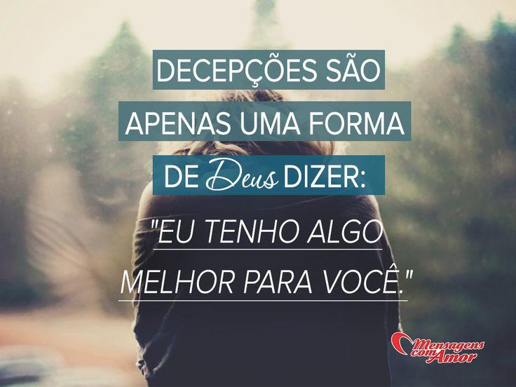 Decepções são apenas uma forma de Deus dizer: eu tenho algo melhor para você!  #Deus #Fe