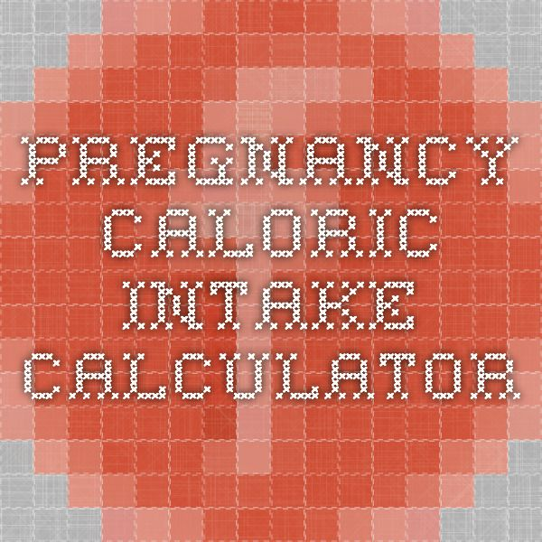 Pregnancy Caloric Intake Calculator