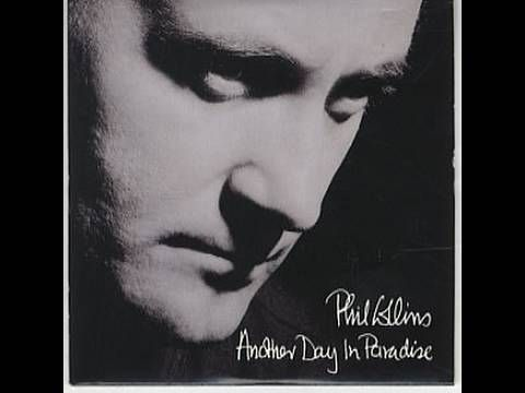 Phil Collins - Another Day In Paradise - something to think about next time you pass by a guy/gal down on their luck