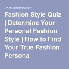 Fashion Style Quiz   Determine Your Personal Fashion Style   How to Find Your True Fashion Persona