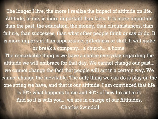 """Charles Swindoll -- """"The longer I live, the more I realize the impact of attitude on life..."""
