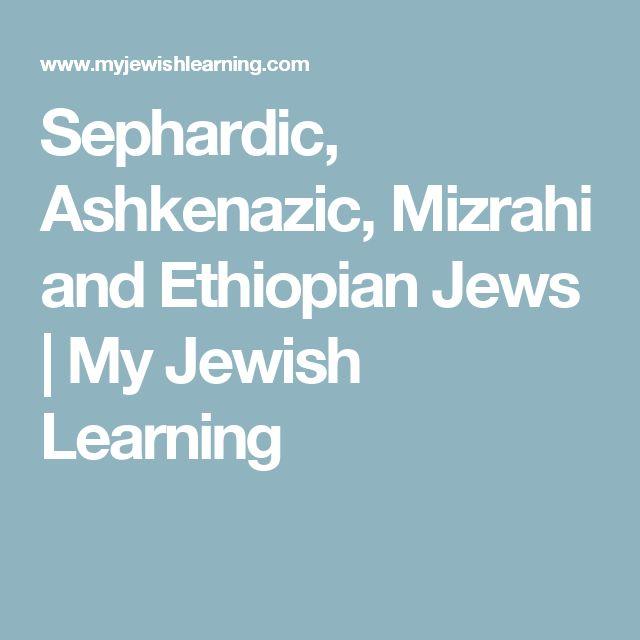 Sephardic, Ashkenazic, Mizrahi and Ethiopian Jews | My Jewish Learning