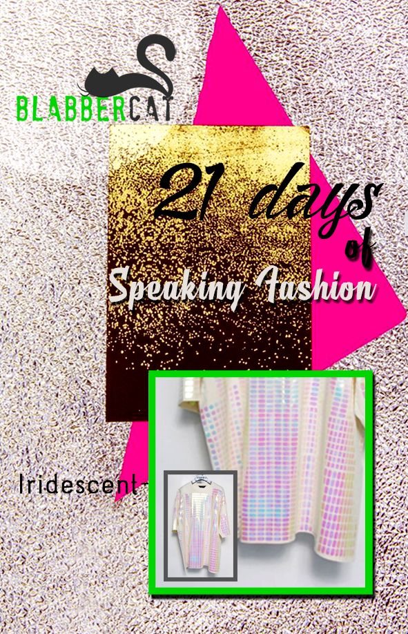 Day 15 of ‪#‎21DaysOfSpeakingFashion‬ Today's word is: Iridescent - The property of a fabric that appears to change colour as it catches the light.  ‪#‎fashionvocabulary‬ ‪#‎wordoftheday‬ ‪#‎knowledge‬ ‪#‎entertainment‬ ‪#‎spreadtheword‬ ‪#‎blabbercat‬