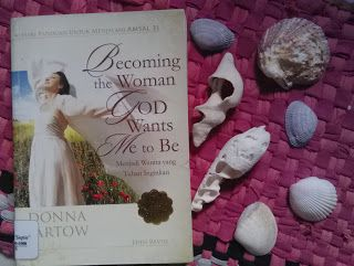 Amazing Grace: Review buku: Becoming the Woman God Wants Me to Be...