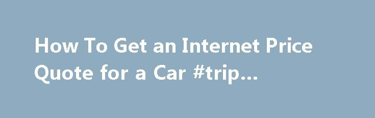 How To Get an Internet Price Quote for a Car #trip #insurance http://insurance.remmont.com/how-to-get-an-internet-price-quote-for-a-car-trip-insurance/  #car quotes online # How To Get an Internet Price Quote for a Car 1 of 3 Getting an up-front price for a new car by e-mail is a great improvement over the old days of car buying. Then, you had to physically visit car lots and talk to salespeople who often were reluctant to […]The post How To Get an Internet Price Quote for a Car #trip…