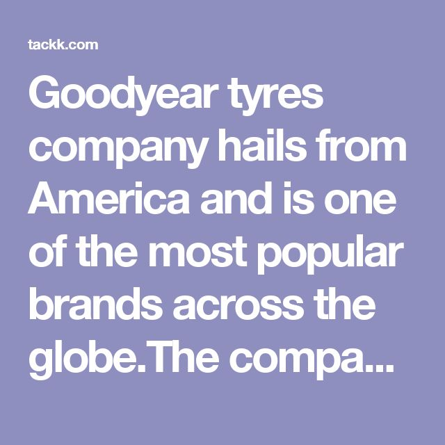 Goodyear tyres company hails from America and is one of the most popular brands across the globe.The company was established in the year 1898 in America and has gained accolades from people across the globe.The company was founded by Frank Seiberling.