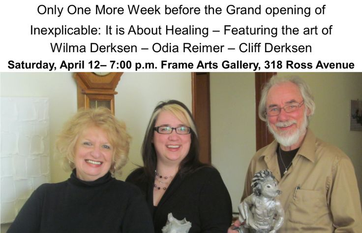 Only one week left until the Grand Opening of: Inexplicable: It Is About Healing Location: Frame Gallery, 318 Ross Avenue      Cost:  FREE  http://www.cliffderksen.com/art-shows.html http://odiareimer.com/