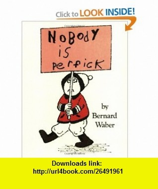 Nobody Is Perfick (Sandpiper) (9780395316696) Bernard Waber , ISBN-10: 0395316693  , ISBN-13: 978-0395316696 ,  , tutorials , pdf , ebook , torrent , downloads , rapidshare , filesonic , hotfile , megaupload , fileserve