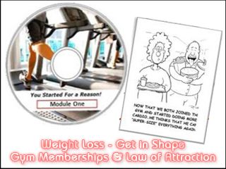 "Weight Loss – Get in Shape – Gym Memberships & Law of Attraction. I've always said, ""Knowing what to do and doing what you know are two very different actions altogether"". And when you DO what you KNOW, when you know it…you're unstoppable. That goes for losing fat, gaining muscle or just plain becoming physically fit for the long haul in this life. When you learn everything in this AMAZING program and apply it…you'll take control of your life, both in the gym and out."