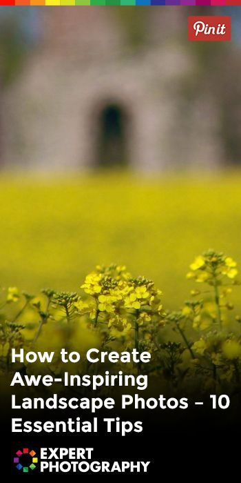 How to Create Awe-Inspiring Landscape Photos – 10 Essential Tips   Photography Techniques