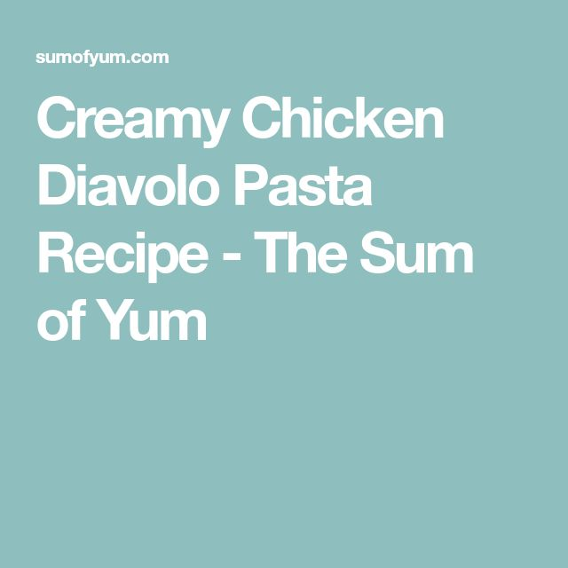 Creamy Chicken Diavolo Pasta Recipe - The Sum of Yum