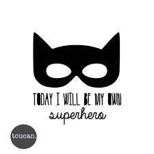 Afbeeldingsresultaat voor be your own superhero
