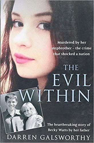 True Crime Book – The Evil Within, Murdered by her stepbrother – the crime that shocked a nation. The heartbreaking story of Becky Watts by her father…