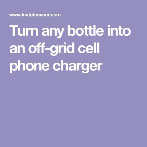 Turn any bottle into an off-grid cell phone charger