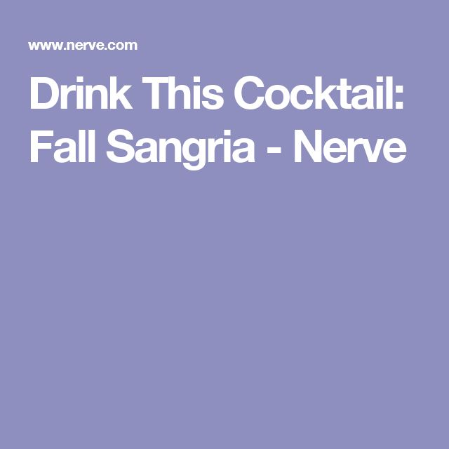 Drink This Cocktail: Fall Sangria  - Nerve