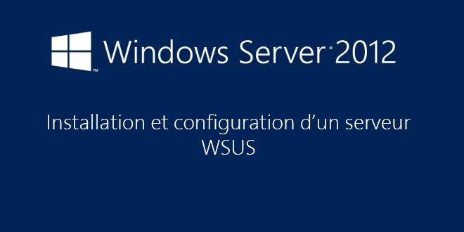 Installer un serveur WSUSsousWindows 2012 et 2012 R2 Windows Server Update Services (WSUS)est la...