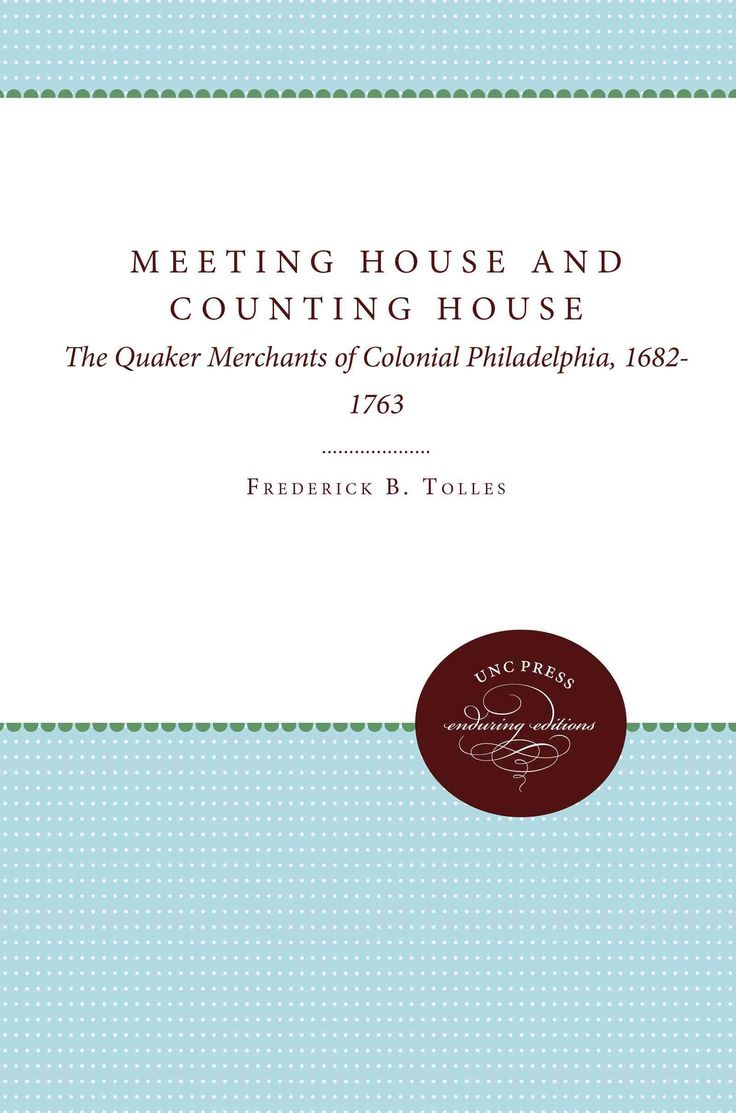 Meeting House and Counting House: The Quaker Merchants of Colonial Philadelphia, 1682-1763