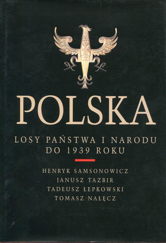 """""""Polska. Losy państwa i narodu do 1939 roku"""" Henryk Samsonowicz, Janusz Tazbir, Tadeusz Łepkowski and Tomasz Nałęcz Cover by Andrzej Barecki Published by Wydawnictwo Iskry 2003"""